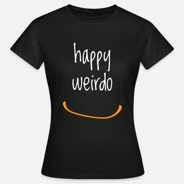 Weirdo Happy weirdo - Women's T-Shirt