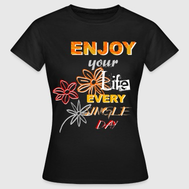 Enjoy your life - dunkle shirts - Frauen T-Shirt
