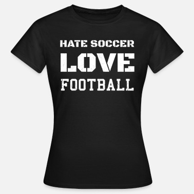 Hate Football Hate football and love American football! - Women's T-Shirt