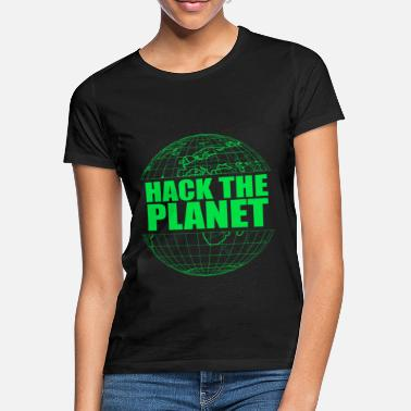 Hack Hack The Planet - Women's T-Shirt