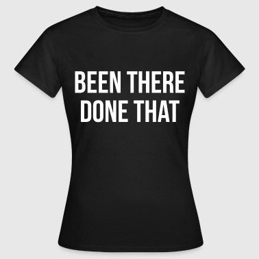 Been There Done That Been there done that - Women's T-Shirt