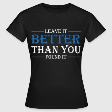 Better Than Your Ex Leave it better than you found it - Dame-T-shirt