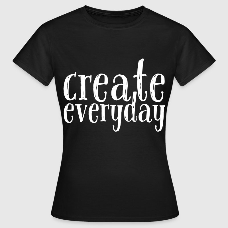 Create Everyday - Women's T-Shirt