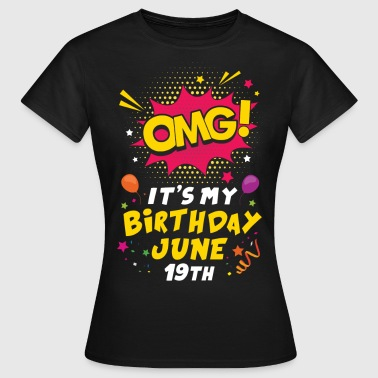 Omg! It's My Birthday June 19th - Women's T-Shirt