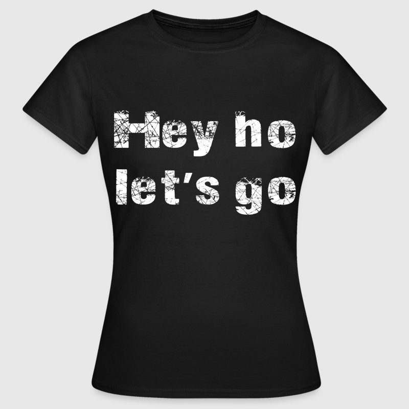 hey ho let's go - T-shirt Femme