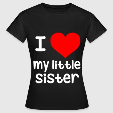I Love My Little Sister I love my little sister Big brother, little sister - Women's T-Shirt