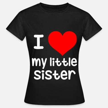 I Love My Big Sister I love my little sister Big brother, little sister - Women's T-Shirt