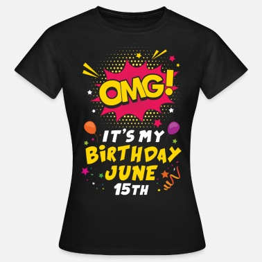 15th Birthday Omg! It's My Birthday June 15th - Women's T-Shirt