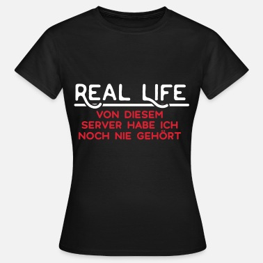 Real Life Real Life - Women's T-Shirt