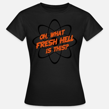 Hell Oh, What Fresh Hell Is This? - Women's T-Shirt