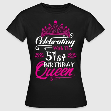 Celebrating With the 51st Birthday Queen - Women's T-Shirt
