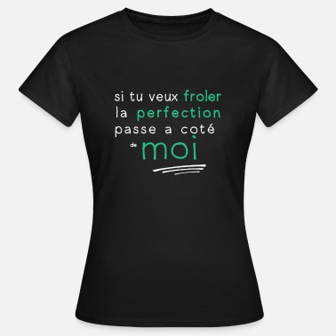 Perfection la perfection c'est moi - T-shirt Femme