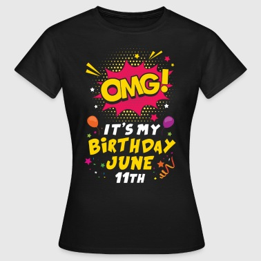 Omg! It's My Birthday June 11th - Women's T-Shirt
