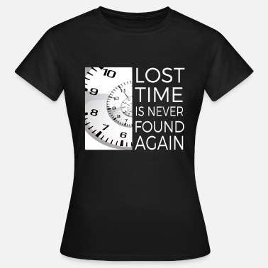 Lost And Found Lost time is never found again - Women's T-Shirt