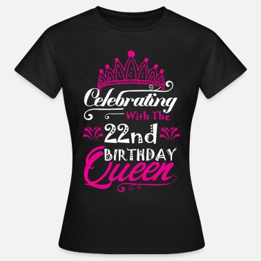 22nd Birthday Celebrating With the 22nd Birthday Queen - Women's T-Shirt