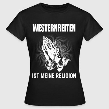 Western riding - my religion - Women's T-Shirt