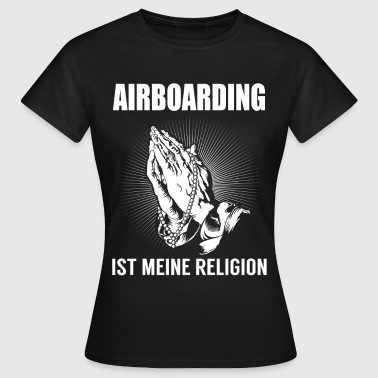 Airboarding - my religion - Women's T-Shirt