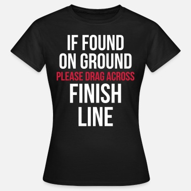 Gym Quotes Drag Across Finish Line Funny Quote - Women's T-Shirt