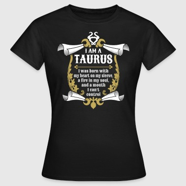 I Am A Taurus - Women's T-Shirt