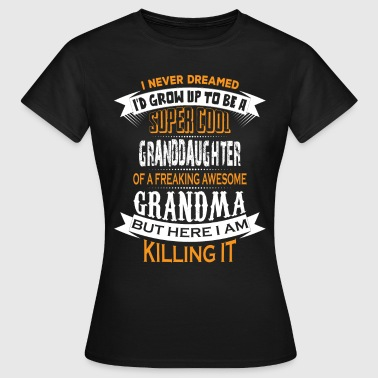 Super Cool Granddaughter Of A Freaking Awesome Gr - Women's T-Shirt