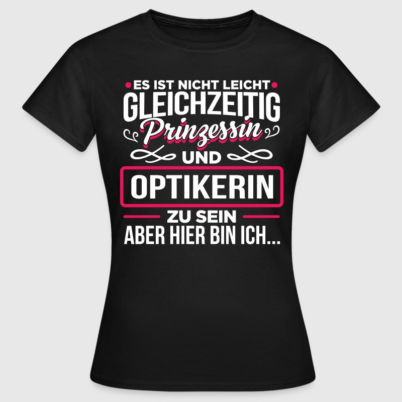 OPTIKERIN  - Prinzessin  - Frauen T-Shirt