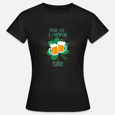 Irland Sprüche DRINK LIKE CHAMPION TODAY - Frauen T-Shirt