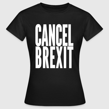 Brexit cancel brexit - Women's T-Shirt