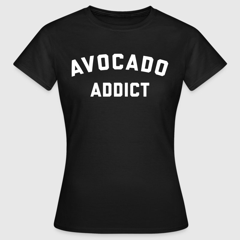 Avocado Addict Funny Quote - Vrouwen T-shirt