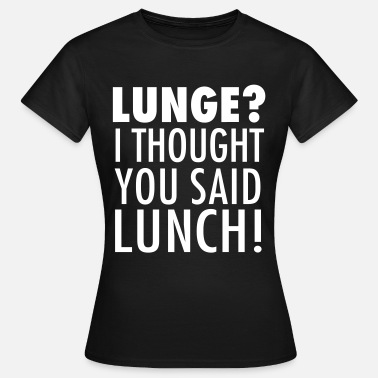 Funny Gym Sportkleding Lunge? I Thought You Said Lunch! Gym Workout - Vrouwen T-shirt