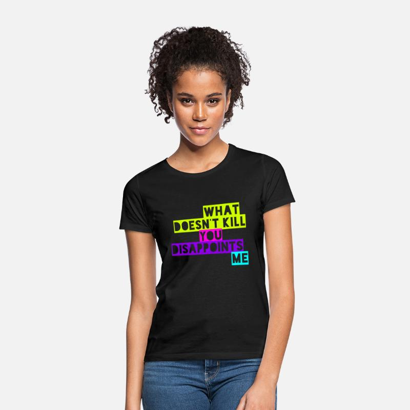 Colleague T-Shirts - What Doesn't Kill you Disappoints Me Joke Design - Women's T-Shirt black
