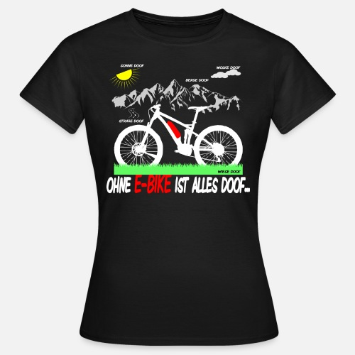 ohne e bike ist alles doof von bianca jasmin spreadshirt. Black Bedroom Furniture Sets. Home Design Ideas