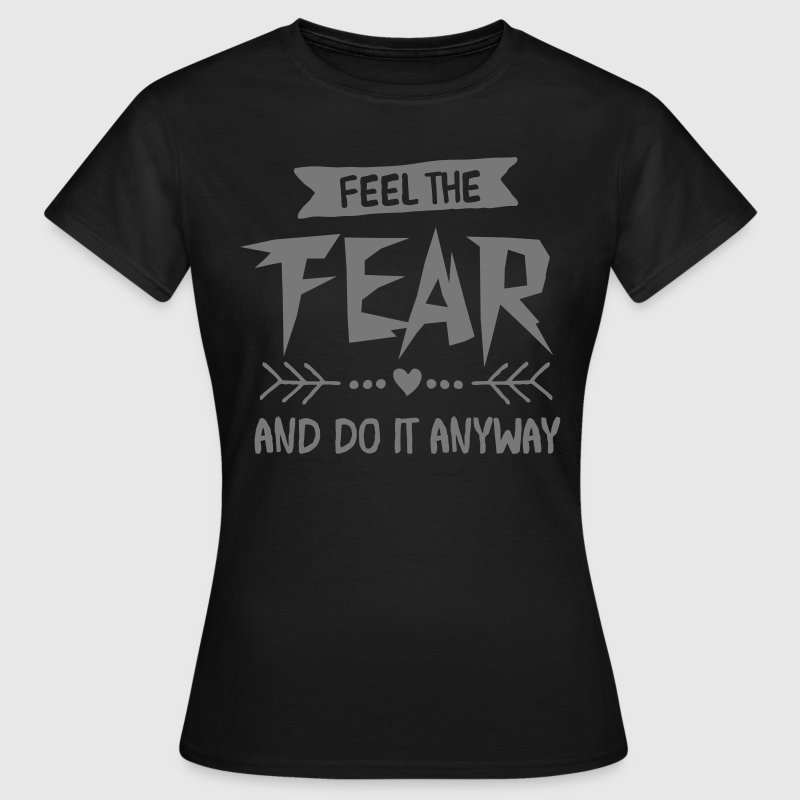 Feel The Fear And Do It Anyway - Women's T-Shirt