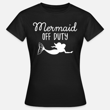 Off Duty Mermaid Off Duty - Women's T-Shirt