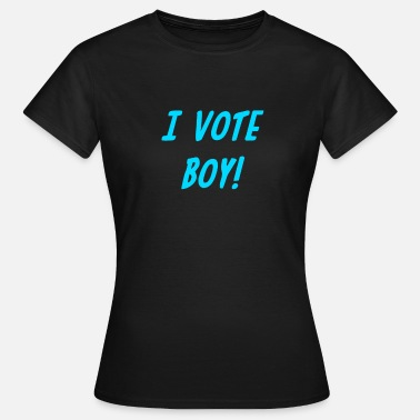 Vote I vote boy! - Vrouwen T-shirt