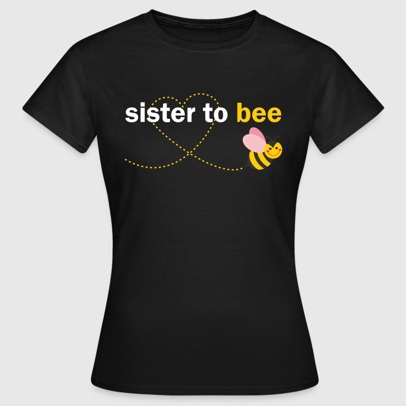 Sister To Bee - Women's T-Shirt