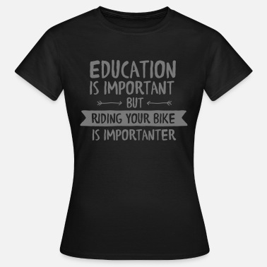 Important Education Is Important But Riding Your Bike Is... - Women's T-Shirt