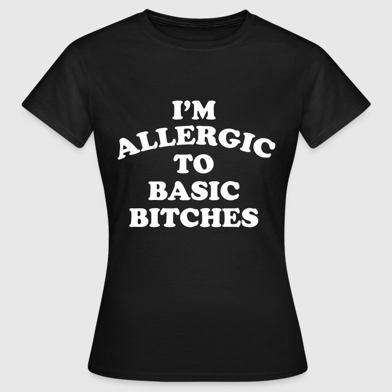 I'm allergic to basic bitches - Camiseta mujer