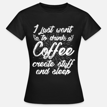 Sleep Coffee Coffee | Drink coffee | Sleep - Women's T-Shirt