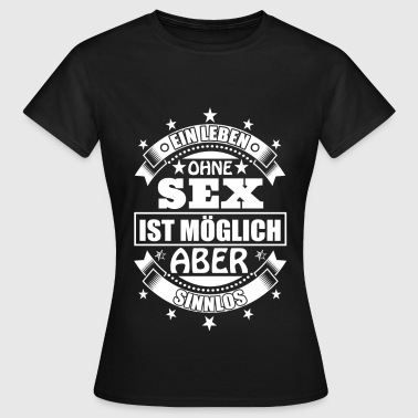 sex - Frauen T-Shirt