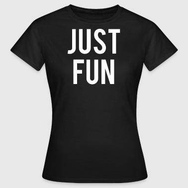 Just For Fun Just Fun - Women's T-Shirt