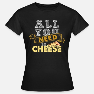 Porn Yellow All You Need Is Cheese - Women's T-Shirt