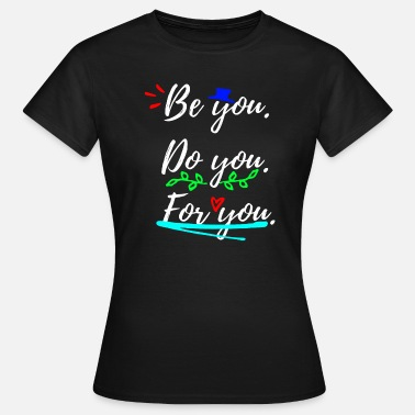 Be You Be You. Do you. For you. - Women's T-Shirt