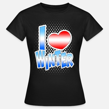 I Love Winter I love Winter - Frauen T-Shirt