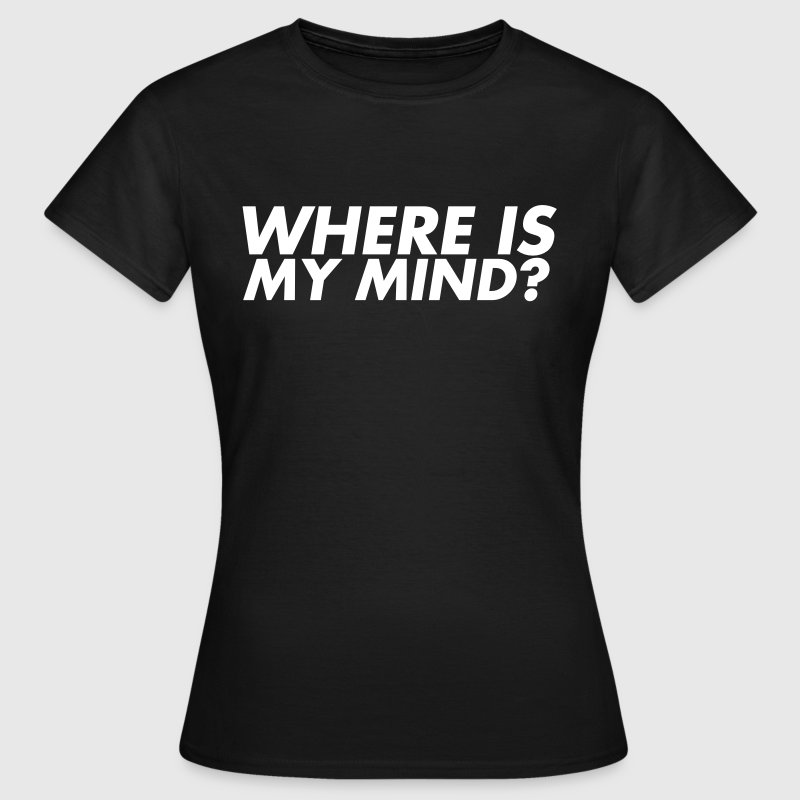 Where is my mind? - Camiseta mujer