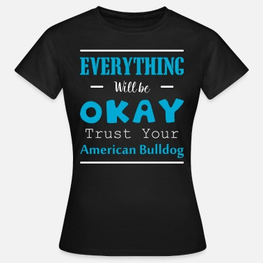 American Bulldog Trust your Bulldog - Women's T-Shirt
