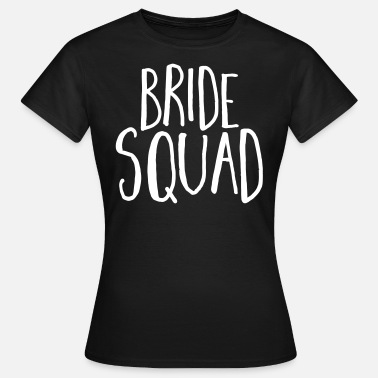 Bachelorette Party Bride Squad Hen Party  - Women's T-Shirt