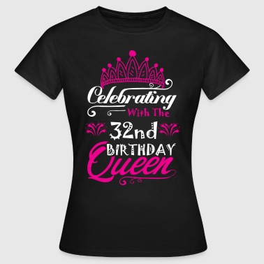 Celebrating With the 32nd Birthday Queen - Women's T-Shirt