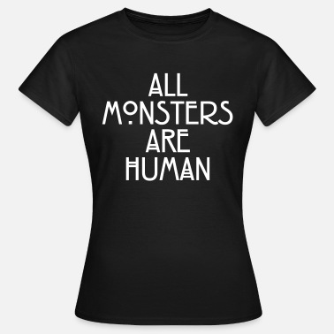 Horror All monsters are human - T-shirt dam