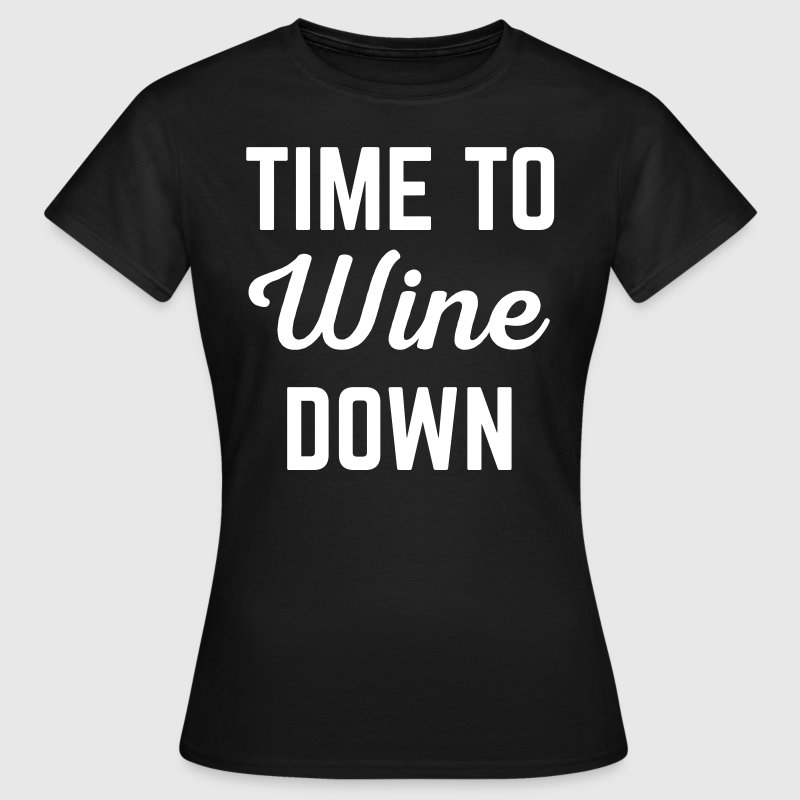 Wine Down Funny Quote - T-shirt Femme