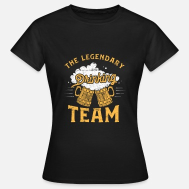 Beer Drinking Team Beer drink team legendary - Women's T-Shirt
